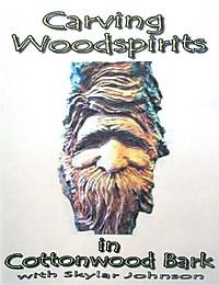 DVD - Skylar Johnson Carving Woodspirits in Cottonwood Bark